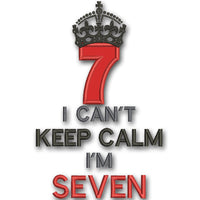 Can't KEEP CALM I'm SEVEN Applique Design