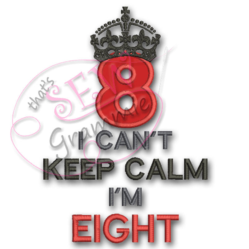 Can't KEEP CALM I'm EIGHT Applique Design