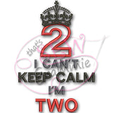 Can't KEEP CALM I'm TWO Applique Design