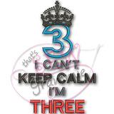 Can't KEEP CALM I'm THREE Applique Design