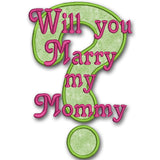Will you Marry My Daddy? / Mommy? Applique Designs