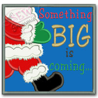 Santa Applique Design Something BIG is coming