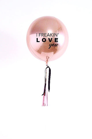 """I freakin' love you"" rose gold metallic balloon The Heyday Club"