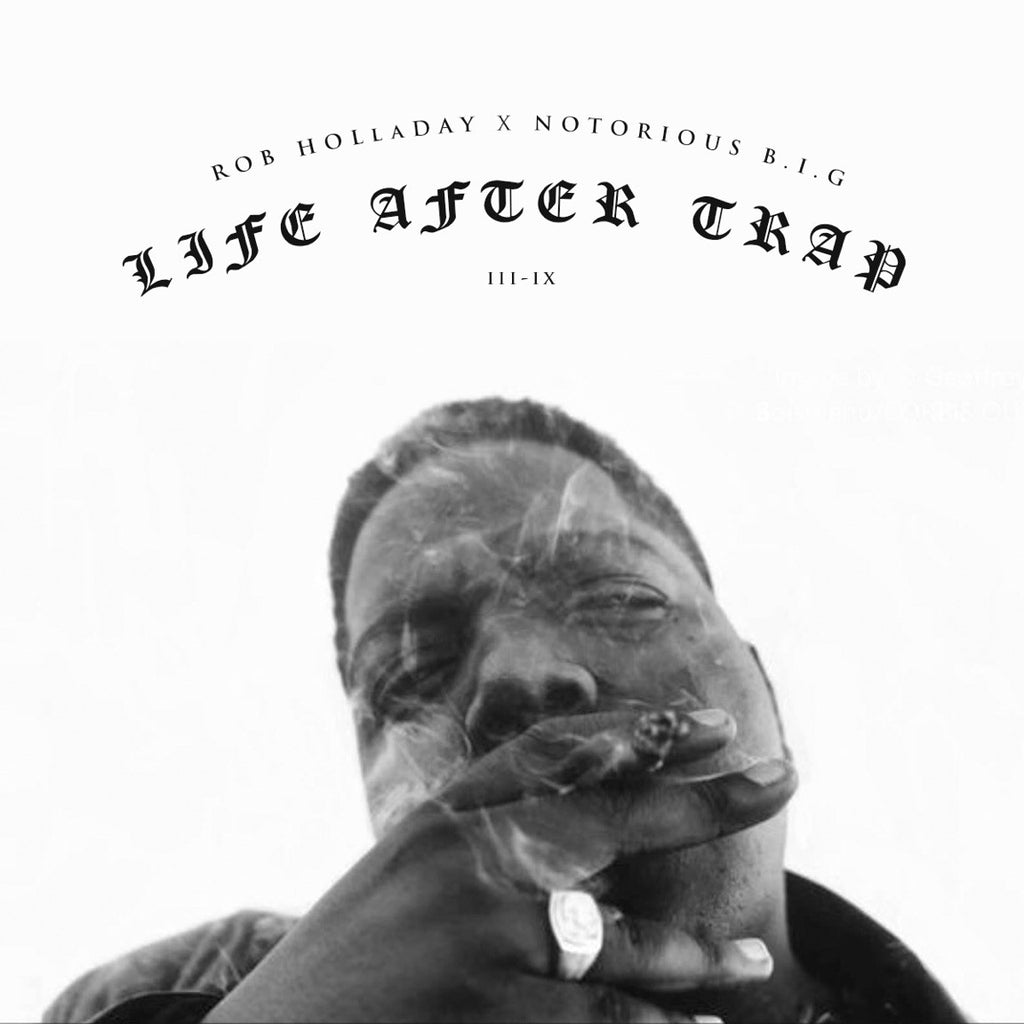 Life After Trap Rob Holladay x Notorious B.I.G. (Mixtape)