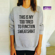 THIS IS MY TOO TIRED TO FUNCTION Women's Sweatshirt