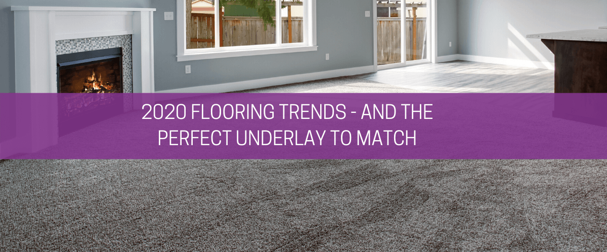 2020 flooring trends – and the perfect underlay to match