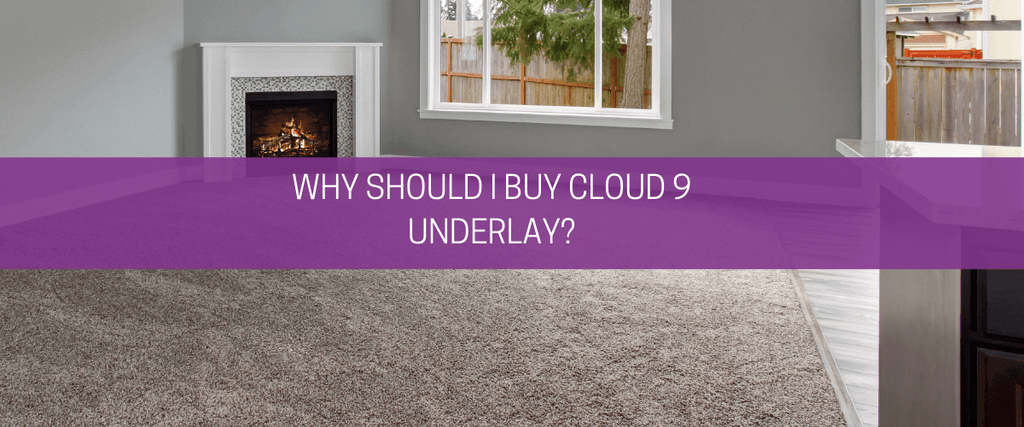 Why should I buy Cloud 9 underlay?