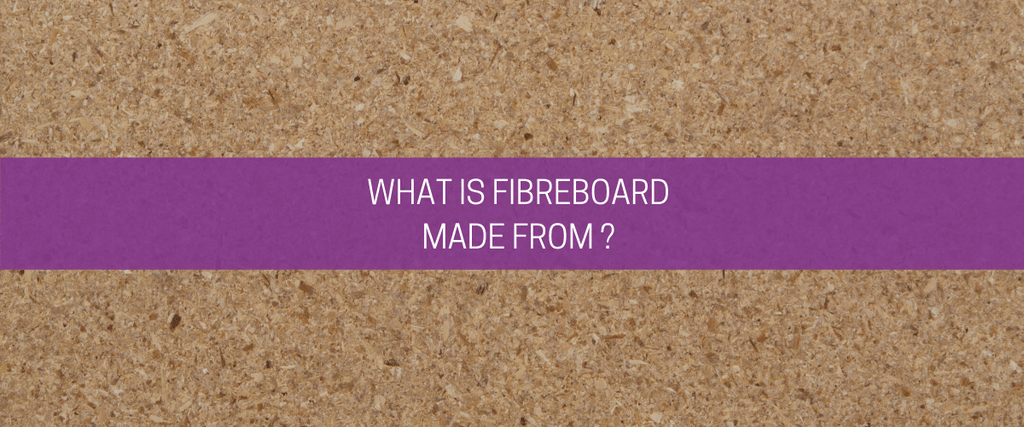 What is fibreboard made from?