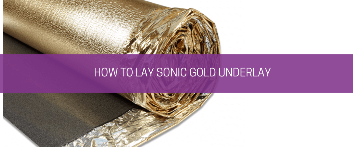 How To Lay Sonic Gold Underlay