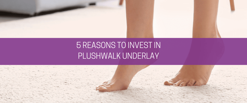 5 reasons to invest in Plushwalk underlay