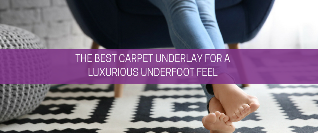 Which Is The Best Carpet Underlay?