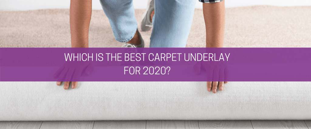Which is the best carpet underlay for 2020?