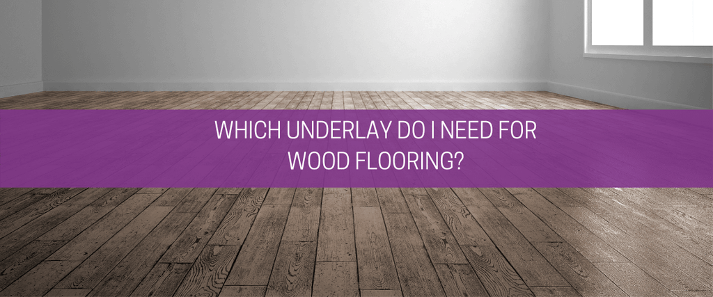 Which underlay do I need for wood flooring?