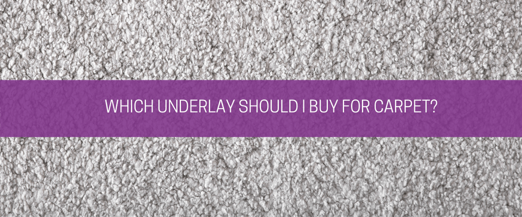 Which underlay should I buy for carpet?