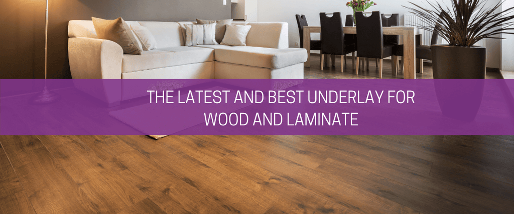 The latest and best underlay for wood and laminate