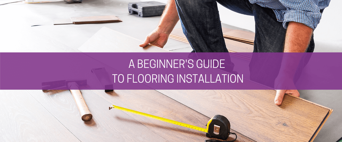 A beginner's guide to flooring installation