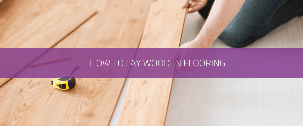How to lay wooden flooring