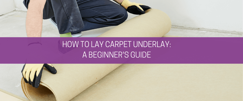 How to lay carpet underlay