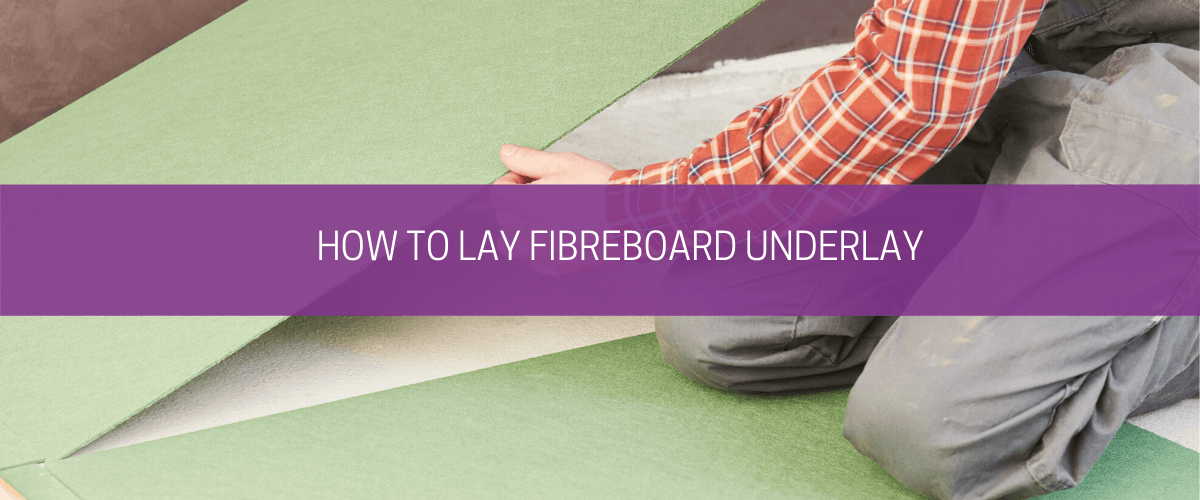 How to lay fibreboard underlay