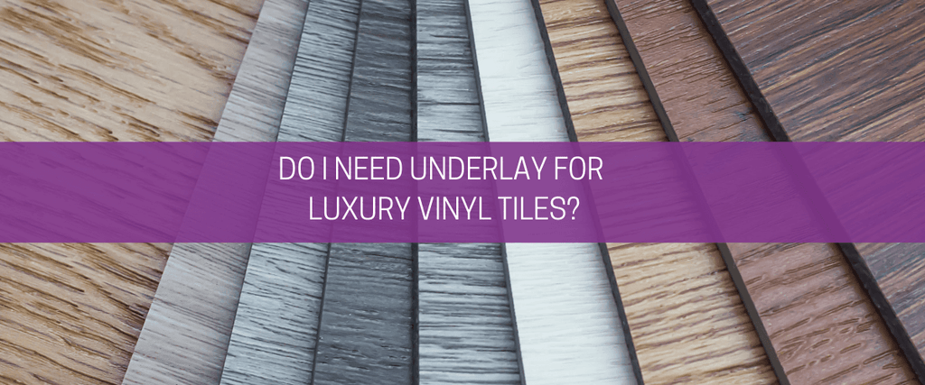 Do I need underlay for luxury vinyl tiles?