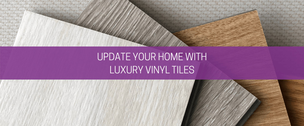 Update your home with luxury vinyl tiles