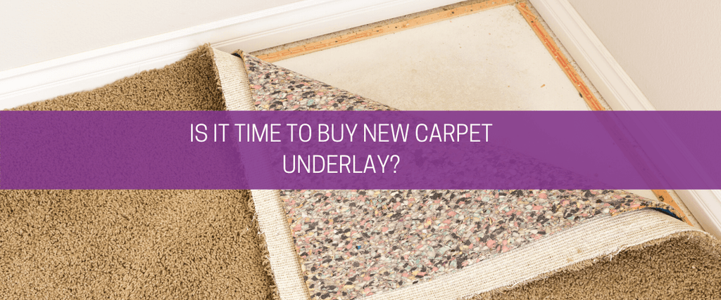 Is it time to buy new carpet underlay?