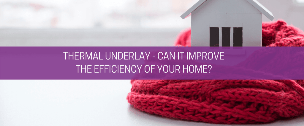 Thermal underlay – can it improve the efficiency of your home?