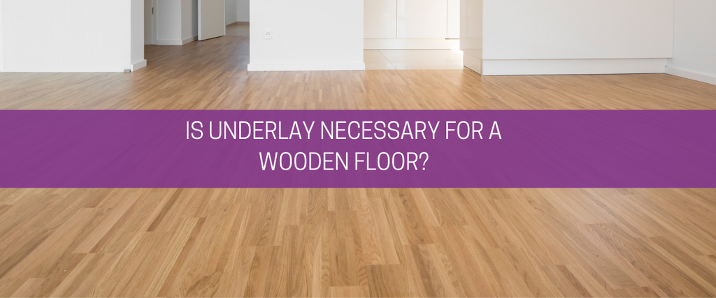 Is underlay necessary for a wooden floor?