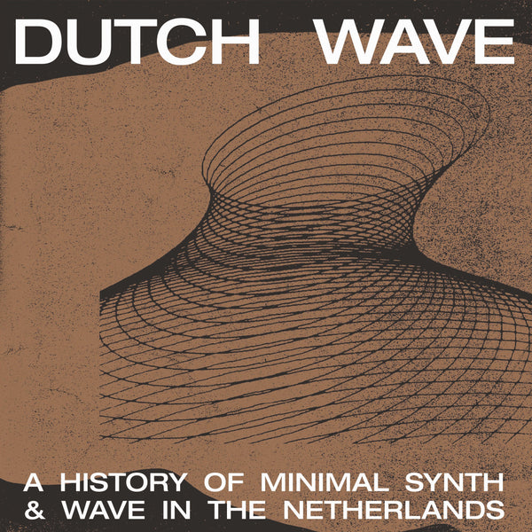 Various - Dutch Wave : A History Of Minimal Synth & Wave In The Netherlands LP
