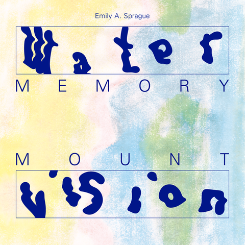 Emily A. Sprague - Water Memory / Mount Vision 2xLP
