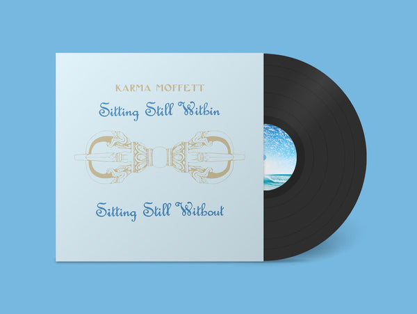 Karma Moffett - Sitting Still Within / Sitting Still Without LP