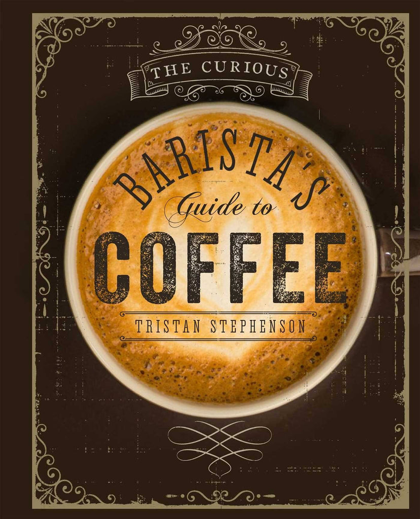 The Curious Barista's Guide to Coffee - britishgallery.ro - 1