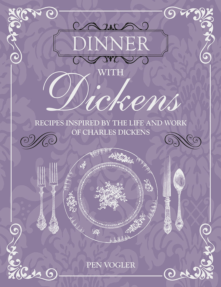 Dinner with Dickens: Recipes inspired by the life and work of Charles Dickens