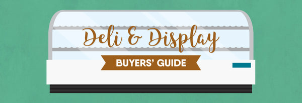 Deli & Display Buyer's Guide