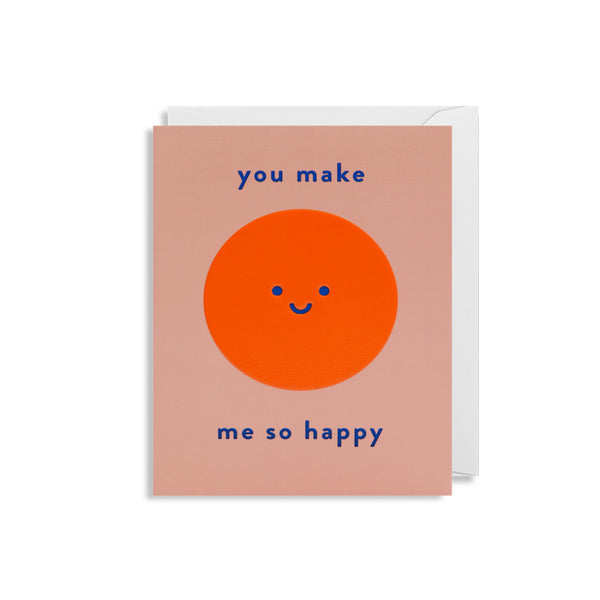 Greetings card with a smily face and the text, you make me so happy.