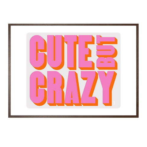 Pink and orange print with the text 'Cute But Crazy'