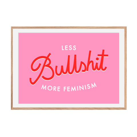 Pink and red print with the text ;Less Bullshit More Feminism'