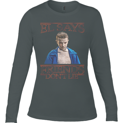 Stranger Things El says Friends Don't Lie - Anvil Ladies Long Sleeve Fitted T-Shirt - Movie TV Show Merch