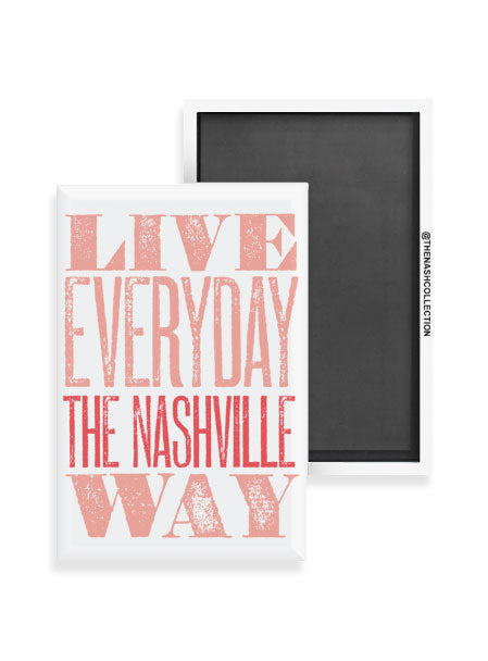 Live Everyday the Nashville Way Magnet