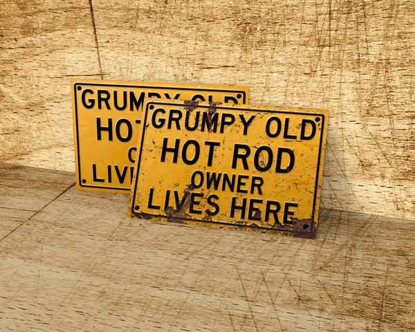 Grumpy old Hot Rod owner lives here metal sign