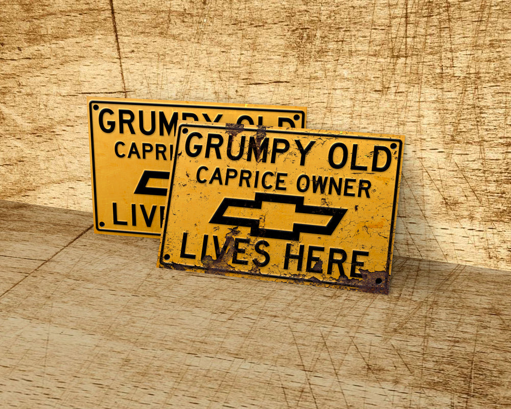 Grumpy old Chevrolet Caprice owner lives here metal sign - Rust 10x15cm