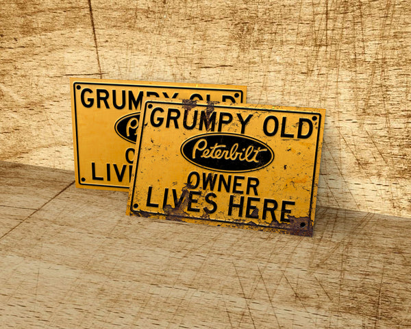 Grumpy old Peterbilt owner lives here metal sign