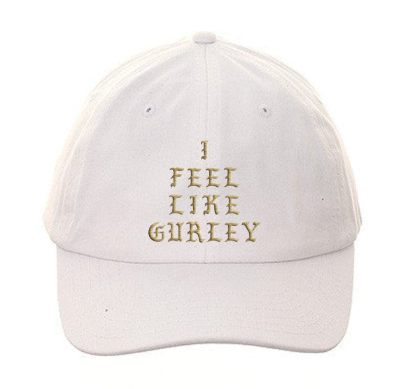 I Feel Like GURLEY Dad Hat