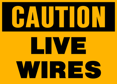 Caution - Live Wires