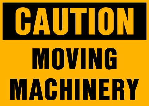 Caution - Moving Machinery