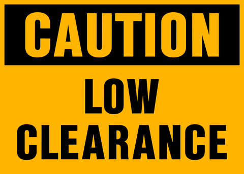 Caution - Low Clearance