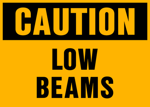 Caution - Low Beams