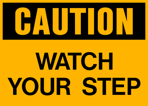 Caution - Watch your Step