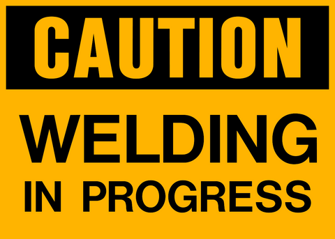 Caution - Welding in Progress