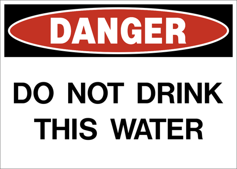 Danger - Do not drink water